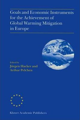 Goals and Economic Instruments for the Achievement of Global Warming Mitigation in Europe: Proceedings of the EU Advanced Study Course Held in Berlin, Germany, July 1997