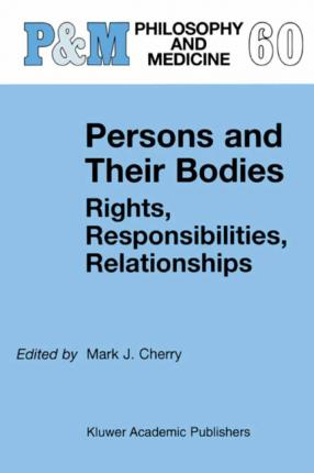 Persons and Their Bodies: Rights, Responsibilities, Relationships