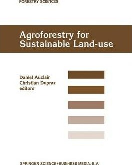 Agroforestry for Sustainable Land-Use Fundamental Research and Modelling with Emphasis on Temperate and Mediterranean Applications