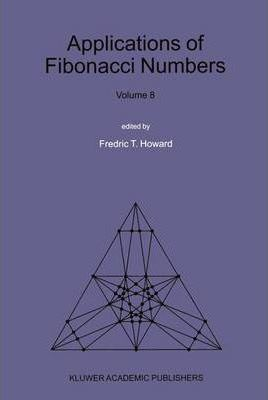 "Applications of Fibonacci Numbers: Proceedings of ""the Eighth International Research Conference on Fibonacci Numbers and Their Applications"", Rochester Institute of Technology, NY, USA v. 8"