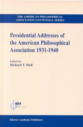 Presidential Addresses of the American Philosophical Association, 1931-1940