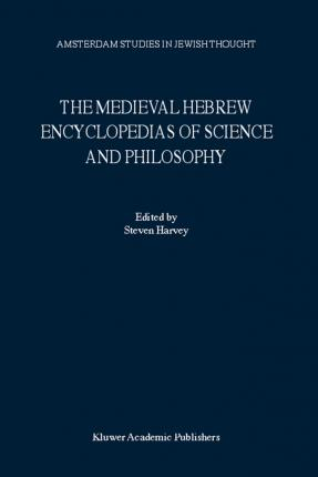 The Medieval Hebrew Encyclopedias of Science and Philosophy
