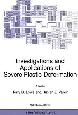 Investigations and Applications of Severe Plastic Deformation: Proceedings of the NATO Advanced Research Workshop, Moscow, Russia, 2-7 August, 1999
