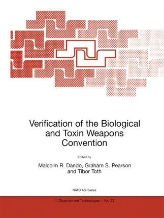 Verification of the Biological and Toxin Weapons Convention: Proceedings of the NATO Advanced Study Institute on New Scientific and Technical Aspects of Verification of the Biological and Toxin Weapons Convention, Budapest, Hungary, 6-16 July 1997