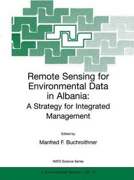 Remote Sensing for Environmental Data in Albania: Remote Sensing for Environmental Data in Albania Proceedings of the NATO Advanced Research Workshop on Remote Sensing for Environmental Data in Albania: A Strategy for Integrated Management, 6-10 October 1999