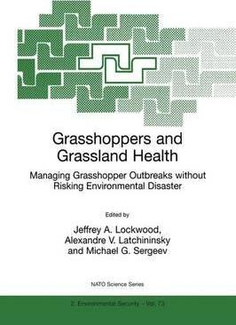 Grasshoppers and Grassland Health: Grasshoppers and Grassland Health Proceedings of the NATO Advanced Research Workshop on Acridogenic and Anthropogenic Hazards to the Grassland Biome: Managing Grasshopper Outbreaks without Risking Environmental Disaster, Estes Parl, Colorado, U.S.A., September 11-18, 1999