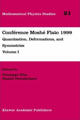 Conference Moshe Flato: Conference Moshe Flato 1999 Quantization, Deformations, and Symmetry Volume I