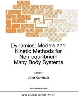 Dynamics: Dynamics: Models and Kinetic Methods for Non-equilibrium Many Body Systems Proceedings of the NATO Advanced Study Institute, Held in Leiden, 27 July-8 August, 1998
