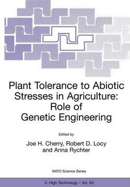 Plant Tolerance to Abiotic Stresses in Agriculture: Plant Tolerance to Abiotic Stresses in Agriculture: Role of Genetic Engineering Proceedings of the NATO Advanced Research Workshop, Mragowa, Poland, 13-18 June, 1999