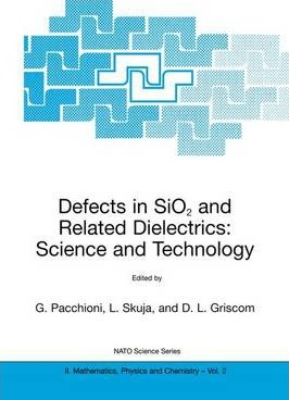Defects in SiO2 and Related Dielectrics: Science and Technology: Defects in SiO2 and Related Dielectrics: Science and Technology Proceedings of the NATO Advanced Study Institute, Erice, Italy, April 8-20, 2000