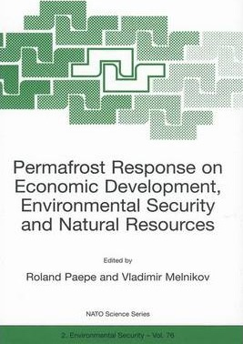 Permafrost Response on Economic Development, Environmental Security and Natural Resources