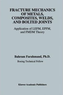 Fracture Mechanics of Metals, Composites, Welds, and Bolted Joints