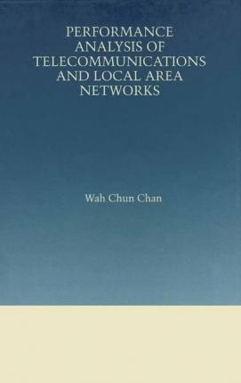 Performance Analysis of Telecommunications and Local Area Networks