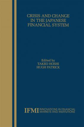 Crisis and Change in the Japanese Financial System