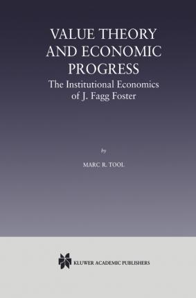Value Theory and Economic Progress: The Institutional Economics of J. Fagg Foster