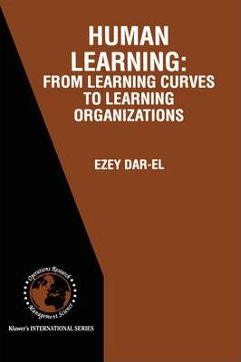 HUMAN LEARNING: From Learning Curves to Learning Organizations