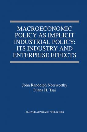 Macroeconomic Policy as Implicit Industrial Policy: Its Industry and Enterprise Effects