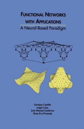 Functional Networks with Applications  A Neural-Based Paradigm