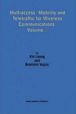 Multiaccess, Mobility and Teletraffic for Wireless Communications: Volume 3