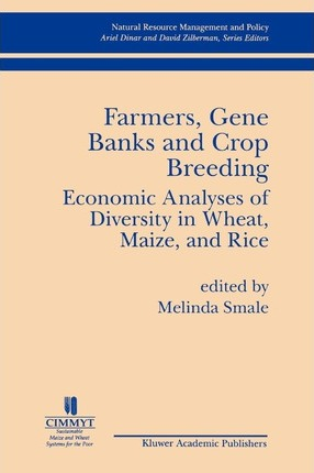 Farmers Gene Banks and Crop Breeding: Economic Analyses of Diversity in Wheat Maize and Rice
