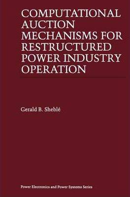 Computational Auction Mechanisms for Restructured Power Industry Operation
