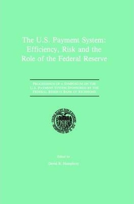The U.S. Payment System: Efficiency, Risk and the Role of the Federal Reserve