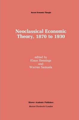 Neoclassical Economic Theory, 1870 to 1930