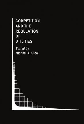 Competition and the Regulation of Utilities