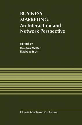 Business Marketing: An Interaction and Network Perspective