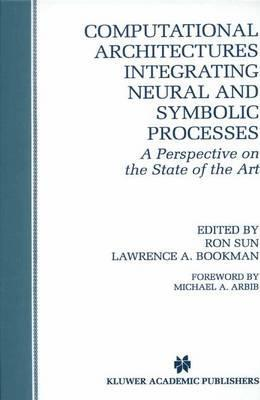 Computational Architectures Integrating Neural and Symbolic Processes
