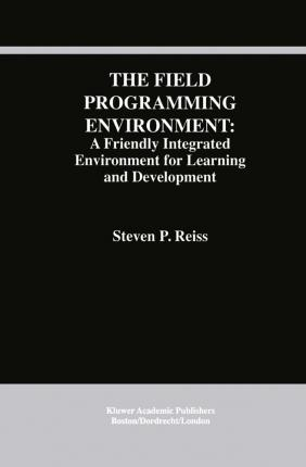 The Field Programming Environment: A Friendly Integrated Environment for Learning and Development