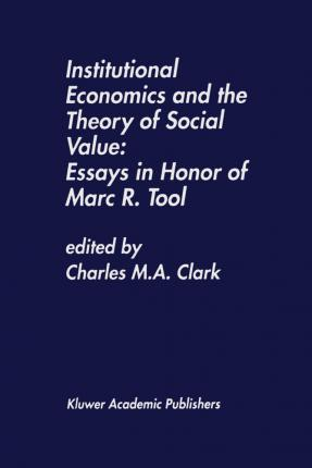 Institutional Economics and the Theory of Social Value: Essays in Honor of Marc R. Tool