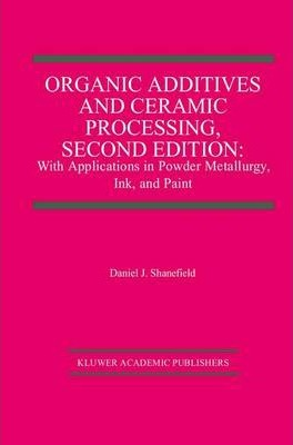 Organic Additives and Ceramic Processing, Second Edition