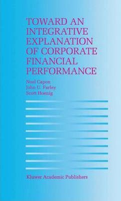 Toward an Integrative Explanation of Corporate Financial Performance