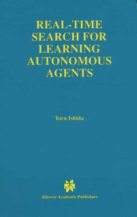 Real-Time Search for Learning Autonomous Agents