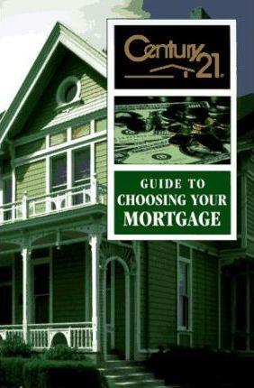 Century 21 Guide to Choosing Your Mortgage
