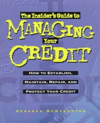 The Insider's Guide to Managing Your Credit