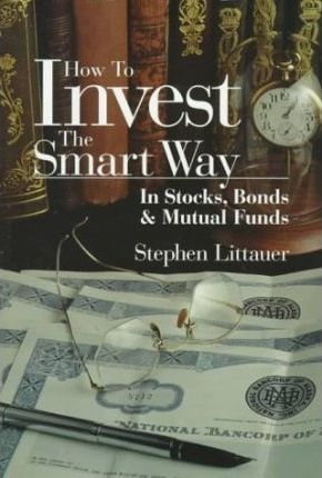 How to Invest the Smart Way in Stocks, Bonds and Mutual Funds
