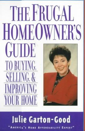 The Frugal Homeowner's Guide to Buying, Selling & Improving Your Home