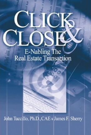 Click & Close:E-Nabling the Real Estate Transaction