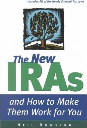 The New IRAs and How to Make Them Work for You