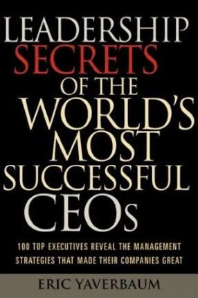 Leadership Secrets of the World's Most Successful CEO's
