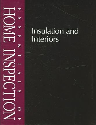 Essentials of Home Inspection: Insulation and Interiors