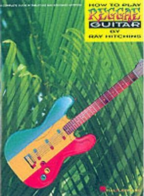 how to play reggae guitar ray hitchins 9780793528431. Black Bedroom Furniture Sets. Home Design Ideas