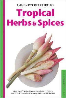 Handy Pocket Guide to Tropical Herbs & Spices  Clear Identification Photos and Explanatory Text for the 35 Most Common Herbs & Spices found in Thailand