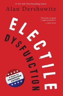 Electile Dysfunction : A Guide for Unaroused Voters