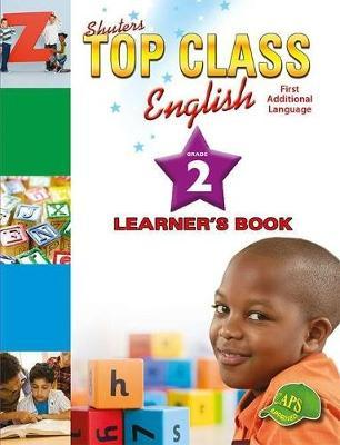 Top Class English: Shuters top class English first additional language: Learner's book: Grade 2 Gr 2: Learner's Book