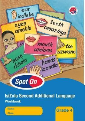 Spot on 2nd Additional Language NCS: Spot On IsiZulu (Second Additional Language): Grade 4: Workbook Gr 4: Learner's Workbook