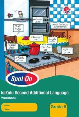 Spot on 2nd Additional Language NCS: Spot On IsiZulu (Second Additional Language): Grade 5: Workbook Gr 5: Learner's Workbook