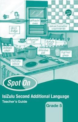 Spot On IsiZulu (Second Additional Language): Grade 5: Teacher's Guide